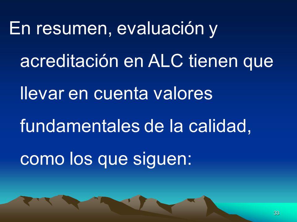 En resumen, evaluación y acreditación en ALC tienen que llevar en cuenta valores fundamentales de la calidad, como los que siguen: