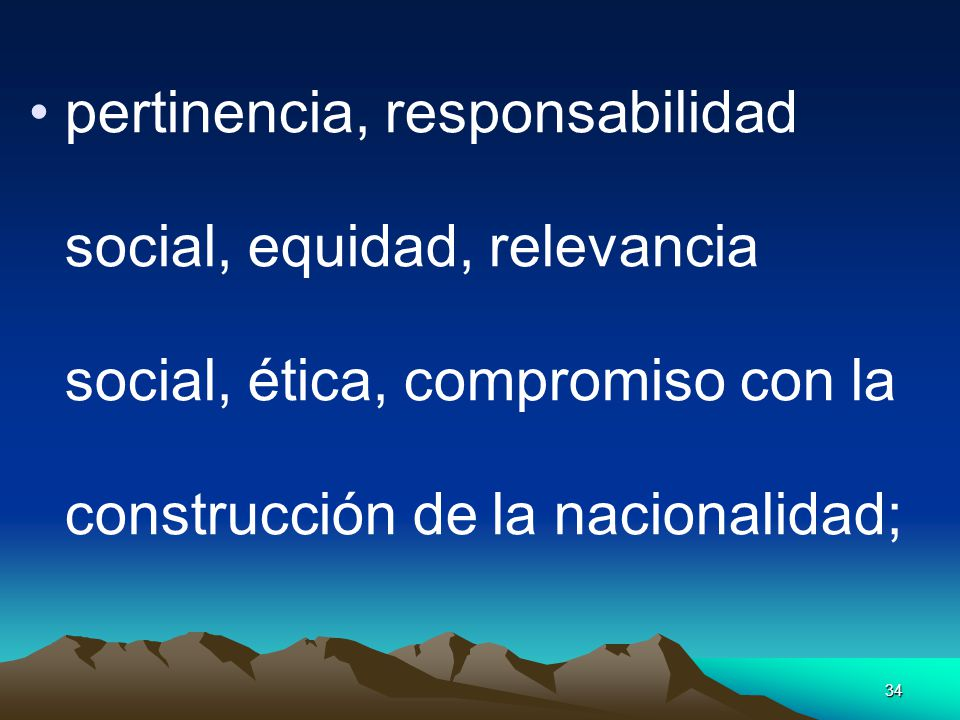 pertinencia, responsabilidad social, equidad, relevancia social, ética, compromiso con la construcción de la nacionalidad;