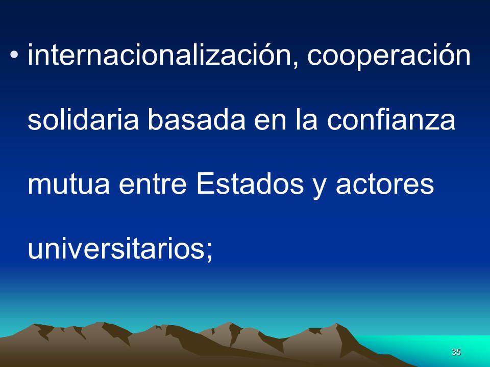 internacionalización, cooperación solidaria basada en la confianza mutua entre Estados y actores universitarios;