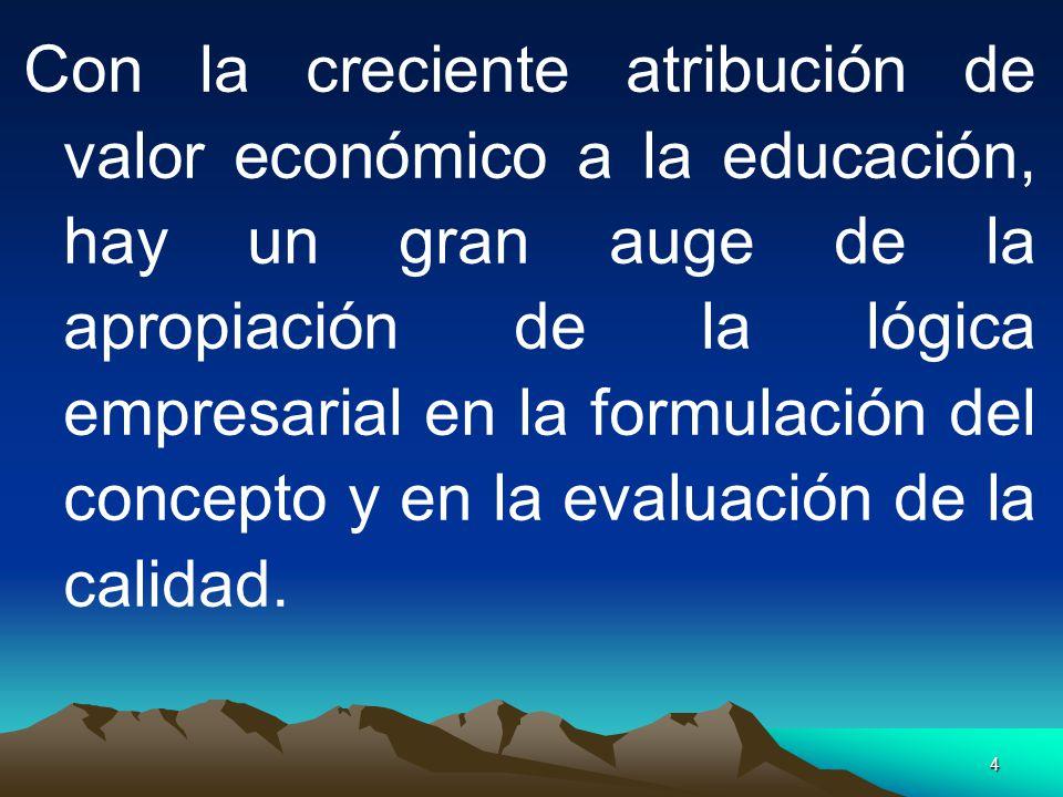 Con la creciente atribución de valor económico a la educación, hay un gran auge de la apropiación de la lógica empresarial en la formulación del concepto y en la evaluación de la calidad.