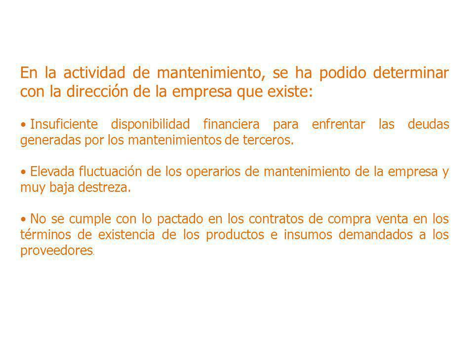 En la actividad de mantenimiento, se ha podido determinar con la dirección de la empresa que existe: