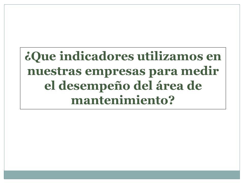 ¿Que indicadores utilizamos en nuestras empresas para medir el desempeño del área de mantenimiento