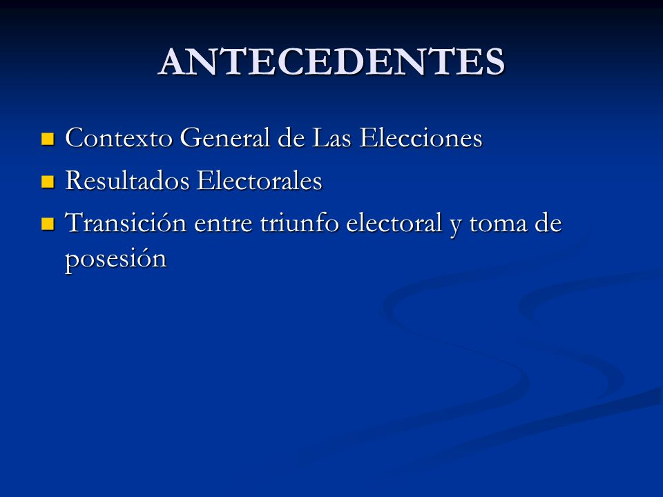 ANTECEDENTES Contexto General de Las Elecciones Resultados Electorales