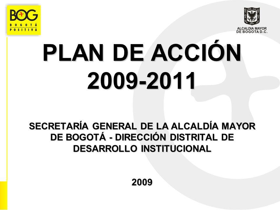 PLAN DE ACCIÓN 2009-2011 SECRETARÍA GENERAL DE LA ALCALDÍA MAYOR DE BOGOTÁ - DIRECCIÓN DISTRITAL DE DESARROLLO INSTITUCIONAL 2009