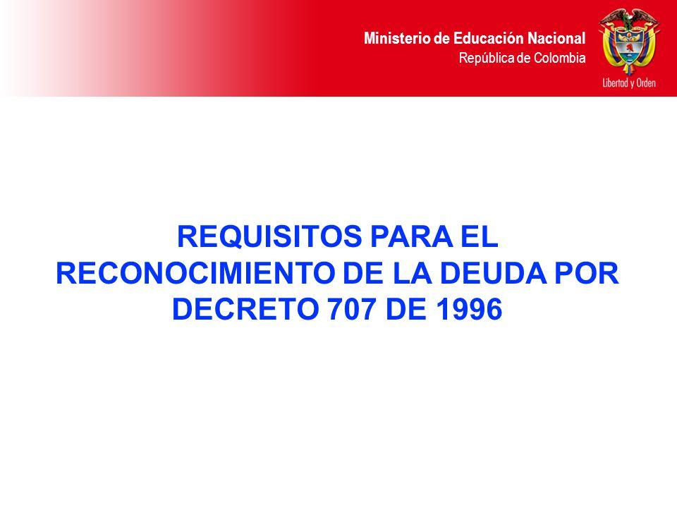 REQUISITOS PARA EL RECONOCIMIENTO DE LA DEUDA POR DECRETO 707 DE 1996
