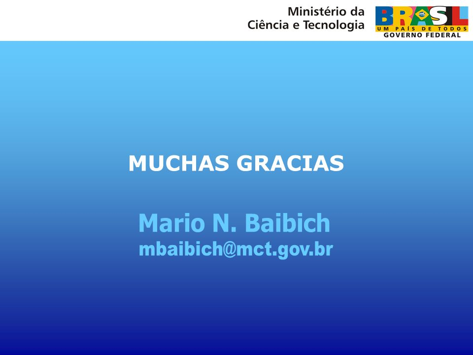 MUCHAS GRACIAS Mario N. Baibich mbaibich@mct.gov.br