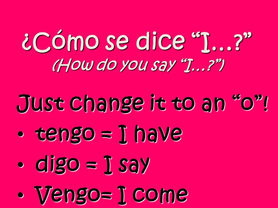 ¿Cómo se dice I… (How do you say I… )