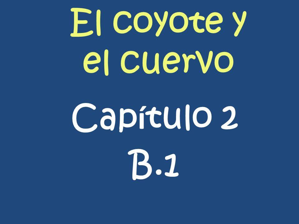 El coyote y el cuervo Capítulo 2 B.1