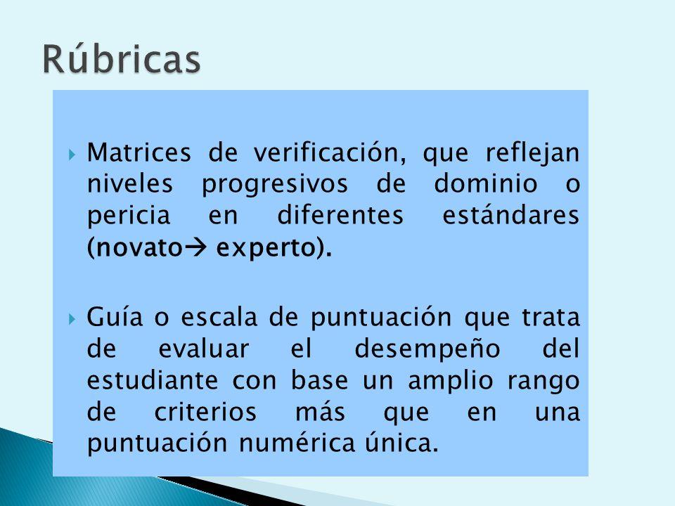 Rúbricas Matrices de verificación, que reflejan niveles progresivos de dominio o pericia en diferentes estándares (novato experto).