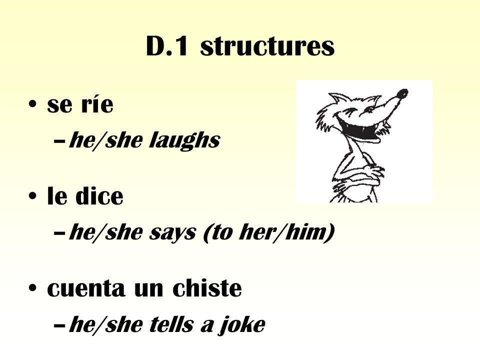 D.1 structures se ríe le dice cuenta un chiste he/she laughs