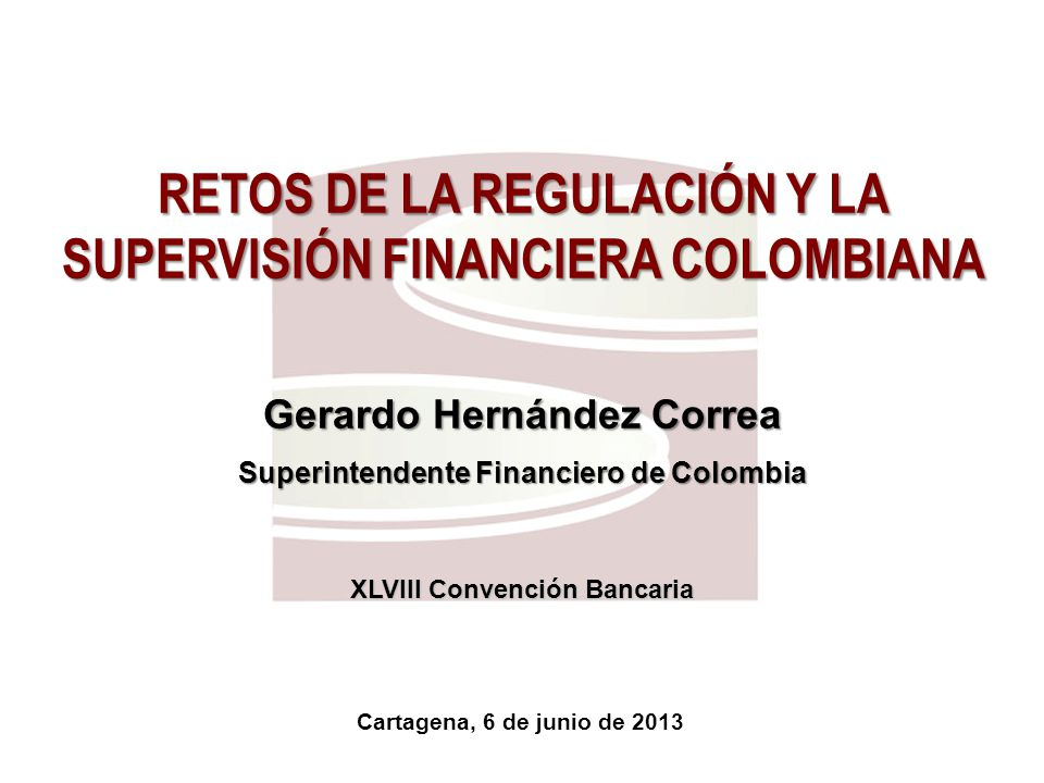 RETOS DE LA REGULACIÓN Y LA SUPERVISIÓN FINANCIERA COLOMBIANA