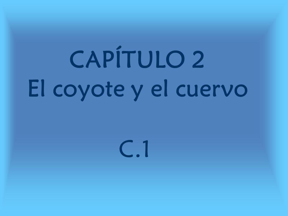 CAPÍTULO 2 El coyote y el cuervo