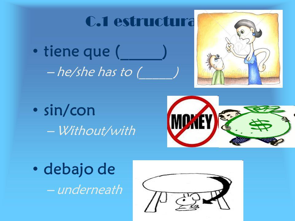 tiene que (_____) sin/con debajo de C.1 estructuras