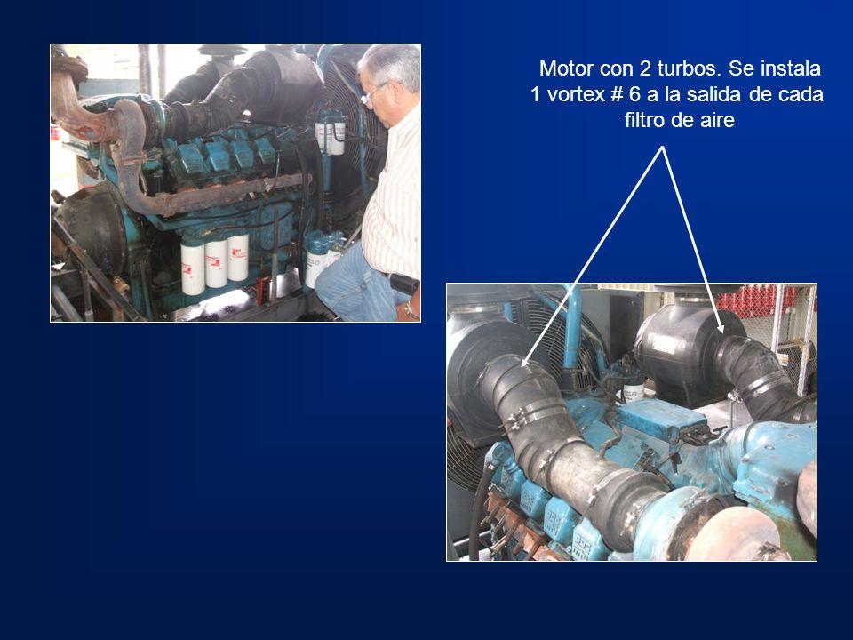 Motor con 2 turbos. Se instala 1 vortex # 6 a la salida de cada