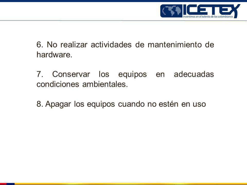 6. No realizar actividades de mantenimiento de hardware.
