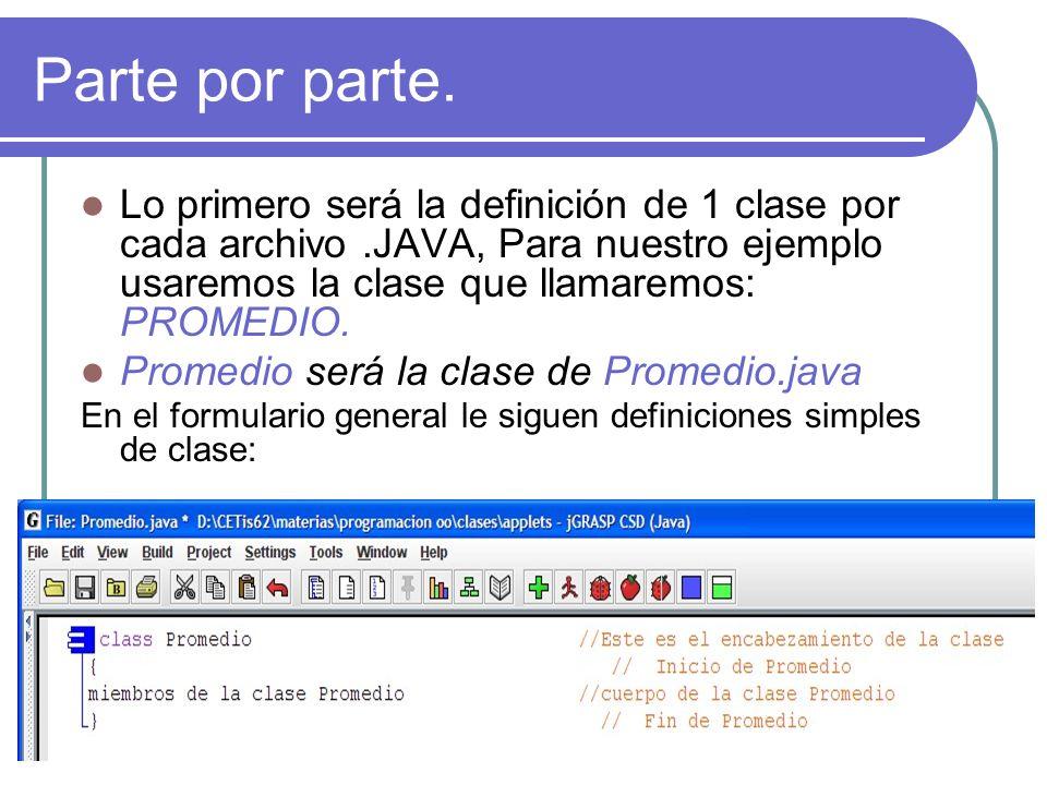 Parte por parte. Lo primero será la definición de 1 clase por cada archivo .JAVA, Para nuestro ejemplo usaremos la clase que llamaremos: PROMEDIO.