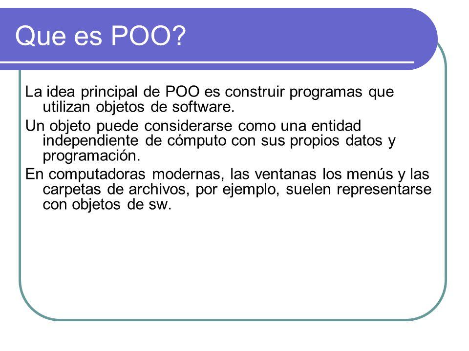 Que es POO La idea principal de POO es construir programas que utilizan objetos de software.