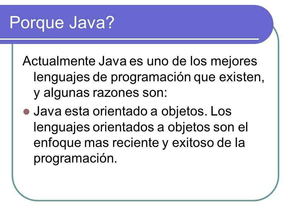 Porque Java Actualmente Java es uno de los mejores lenguajes de programación que existen, y algunas razones son: