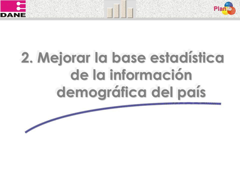 2. Mejorar la base estadística de la información demográfica del país