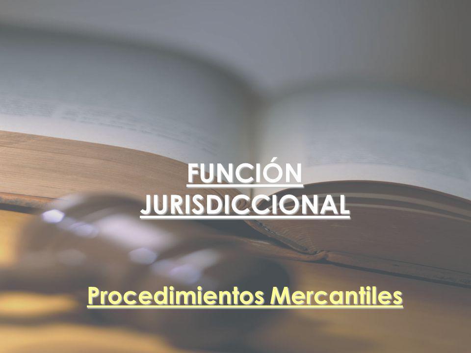 FUNCIÓN JURISDICCIONAL Procedimientos Mercantiles