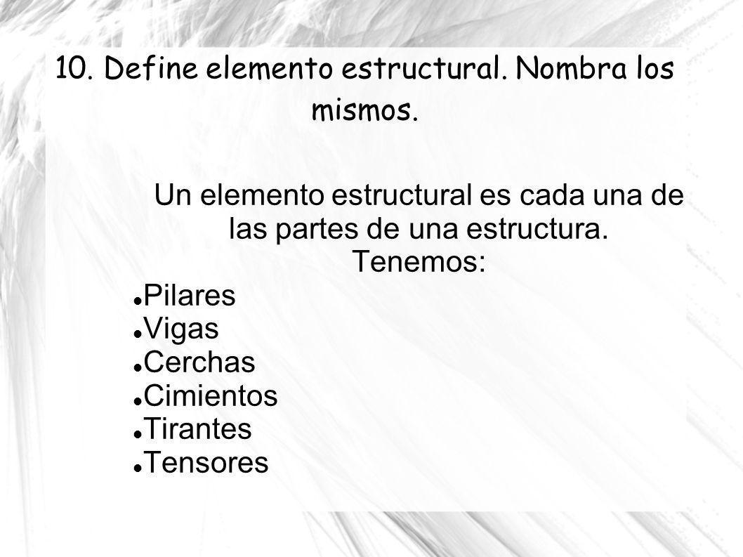 10. Define elemento estructural. Nombra los mismos.