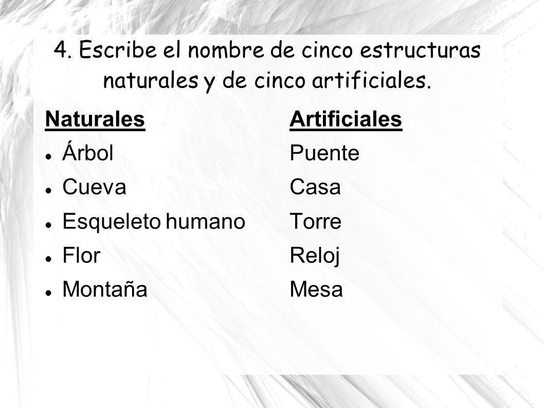 4. Escribe el nombre de cinco estructuras naturales y de cinco artificiales.