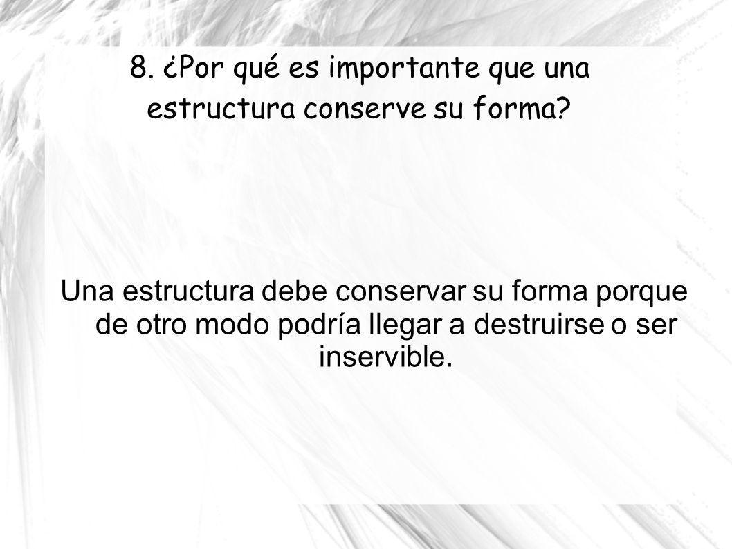 8. ¿Por qué es importante que una estructura conserve su forma