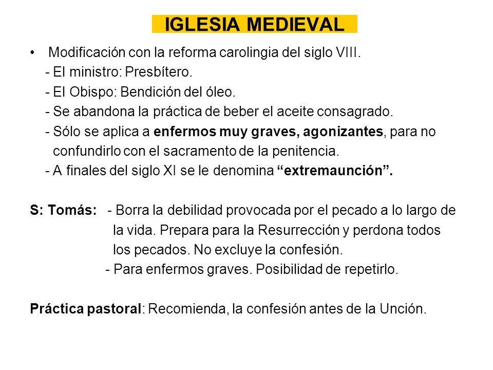 IGLESIA MEDIEVALModificación con la reforma carolingia del siglo VIII. - El ministro: Presbítero. - El Obispo: Bendición del óleo.