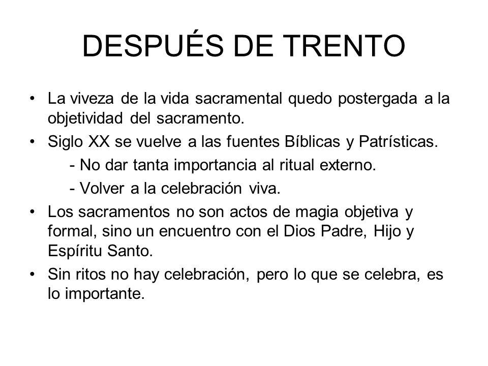 DESPUÉS DE TRENTOLa viveza de la vida sacramental quedo postergada a la objetividad del sacramento.