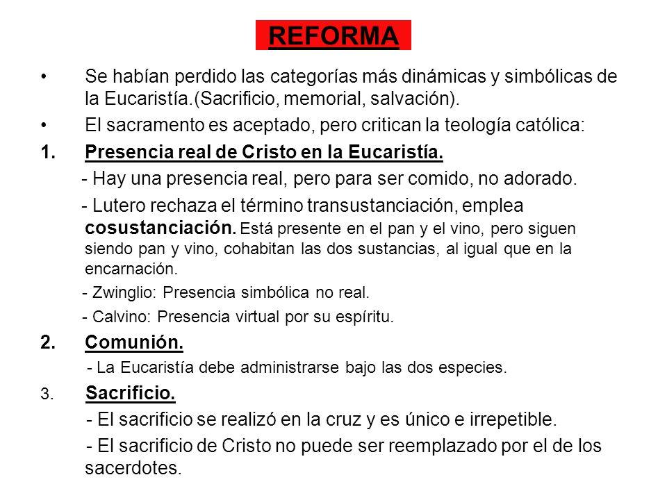 REFORMASe habían perdido las categorías más dinámicas y simbólicas de la Eucaristía.(Sacrificio, memorial, salvación).