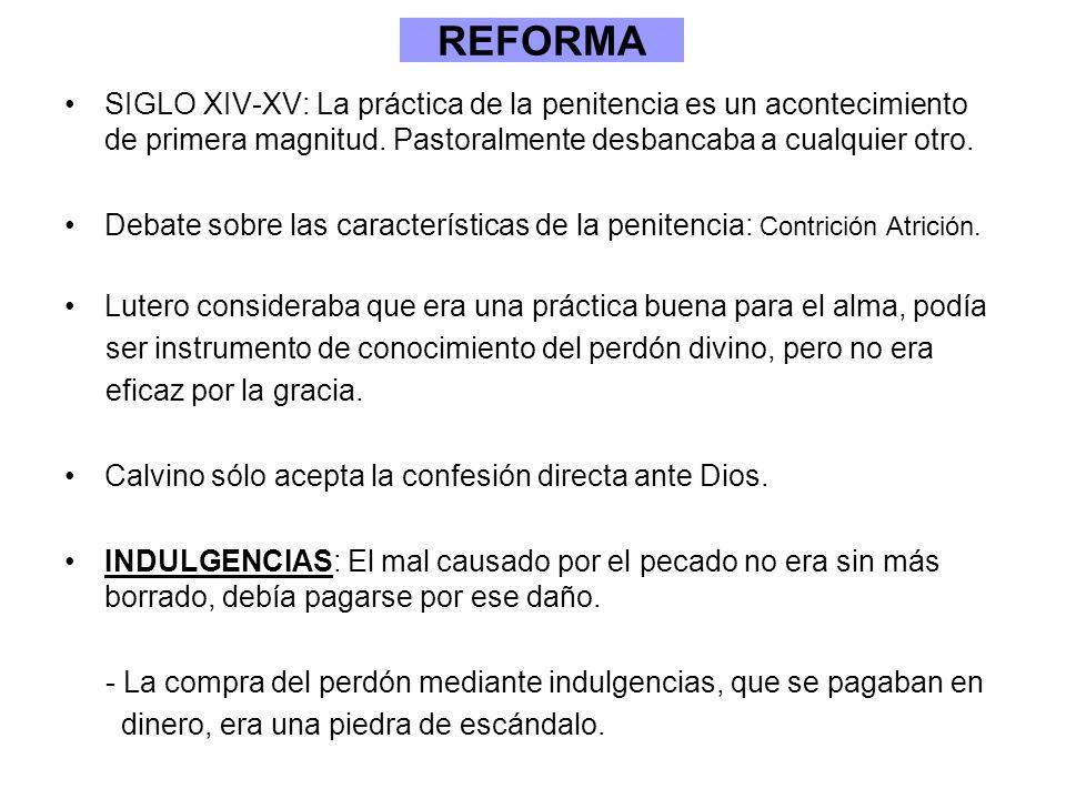 REFORMA SIGLO XIV-XV: La práctica de la penitencia es un acontecimiento de primera magnitud. Pastoralmente desbancaba a cualquier otro.