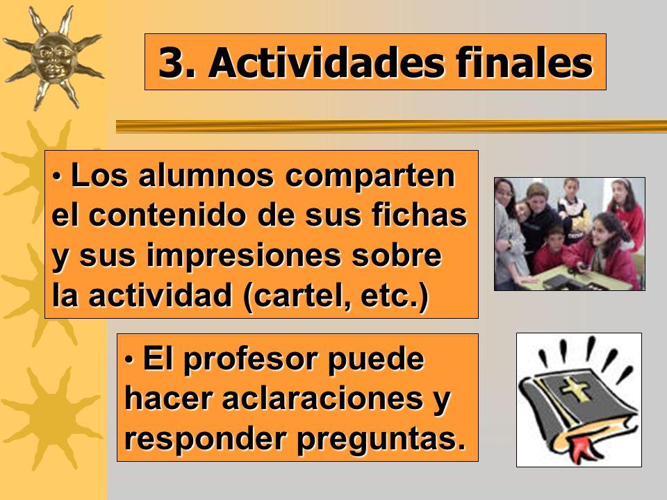 3. Actividades finales Los alumnos comparten el contenido de sus fichas y sus impresiones sobre la actividad (cartel, etc.)