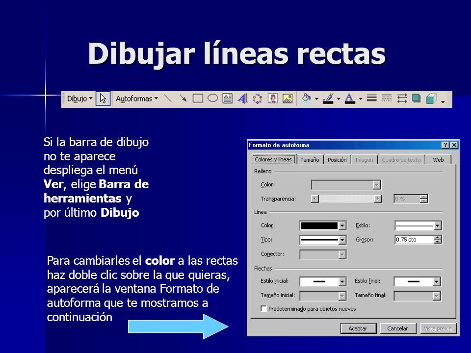 Dibujar líneas rectasSi la barra de dibujo no te aparece despliega el menú Ver, elige Barra de herramientas y por último Dibujo.