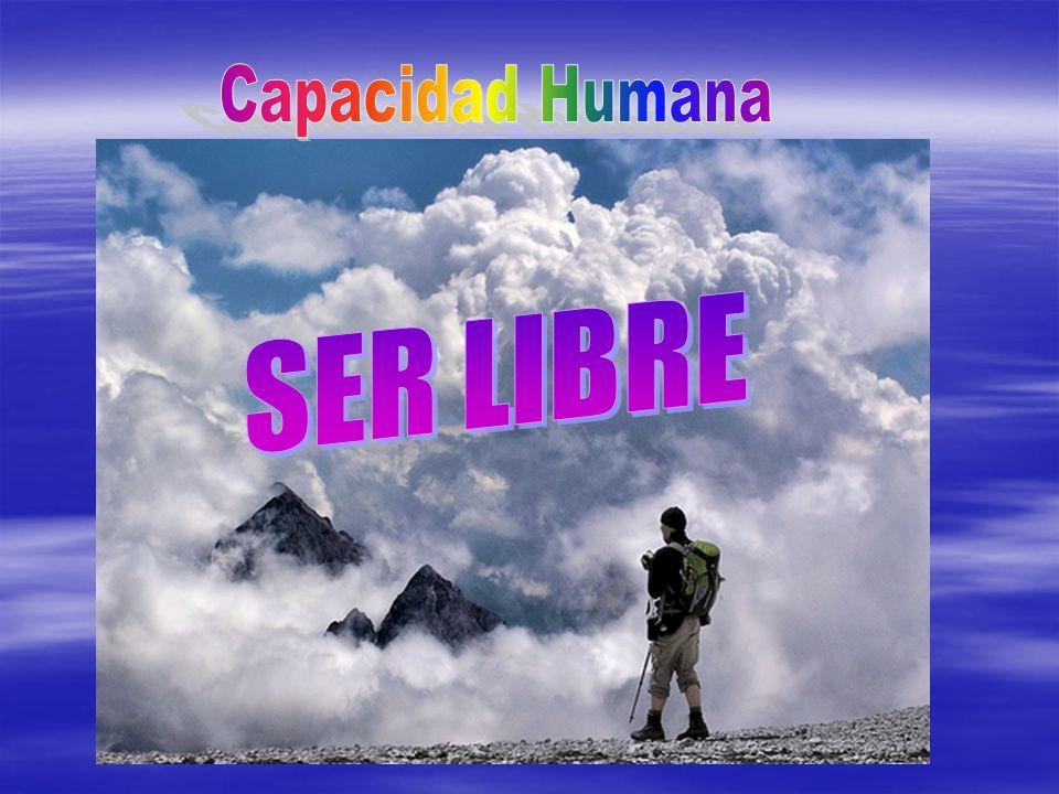 Capacidad Humana SER LIBRE
