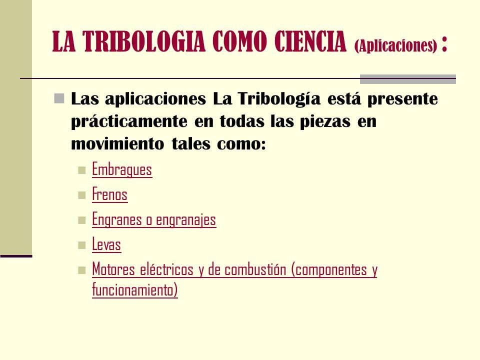 LA TRIBOLOGIA COMO CIENCIA (Aplicaciones) :