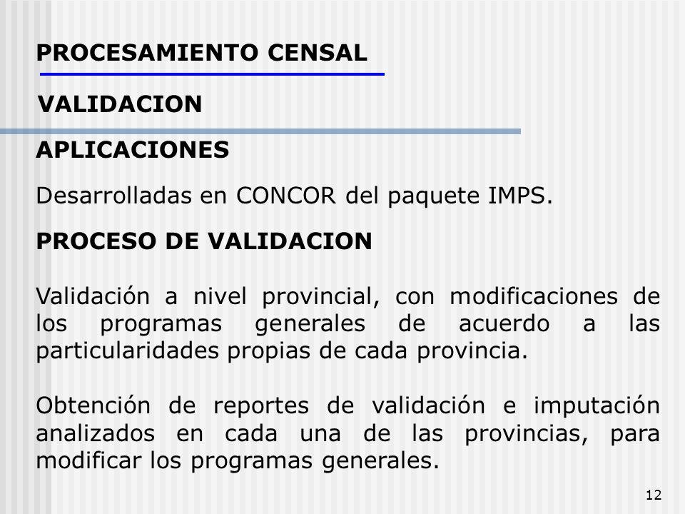 PROCESAMIENTO CENSAL VALIDACION. APLICACIONES. Desarrolladas en CONCOR del paquete IMPS. PROCESO DE VALIDACION.