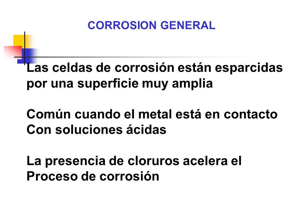 CORROSION GENERAL Las celdas de corrosión están esparcidas