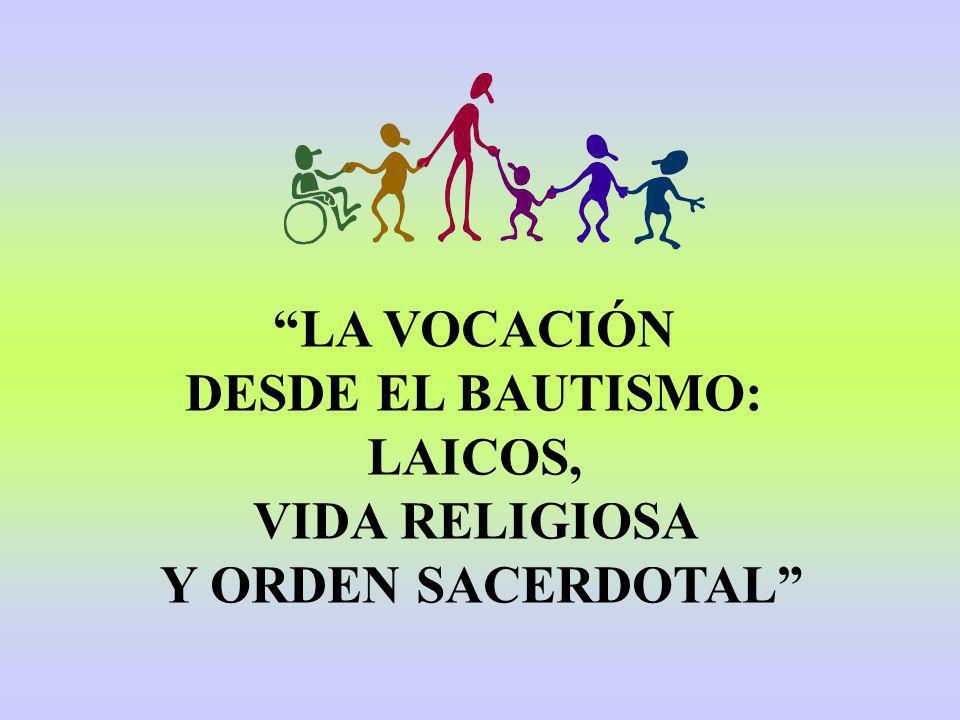 LA VOCACIÓN DESDE EL BAUTISMO: LAICOS, VIDA RELIGIOSA Y ORDEN SACERDOTAL
