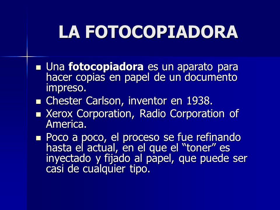LA FOTOCOPIADORA Una fotocopiadora es un aparato para hacer copias en papel de un documento impreso.
