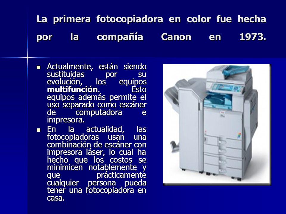 La primera fotocopiadora en color fue hecha por la compañía Canon en 1973.