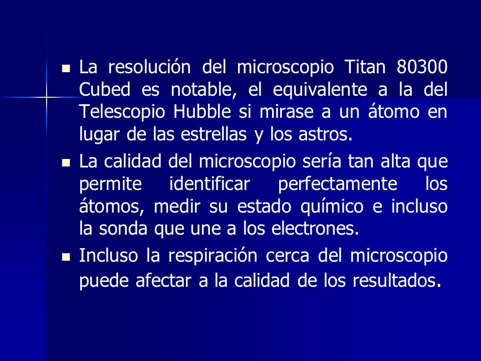 La resolución del microscopio Titan 80300 Cubed es notable, el equivalente a la del Telescopio Hubble si mirase a un átomo en lugar de las estrellas y los astros.