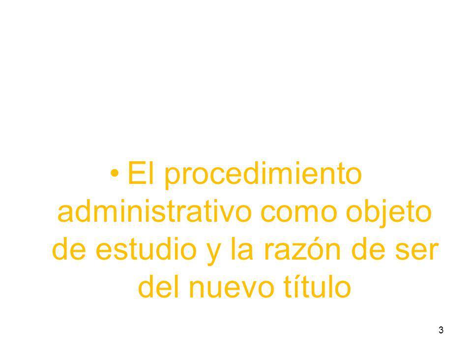 El procedimiento administrativo como objeto de estudio y la razón de ser del nuevo título