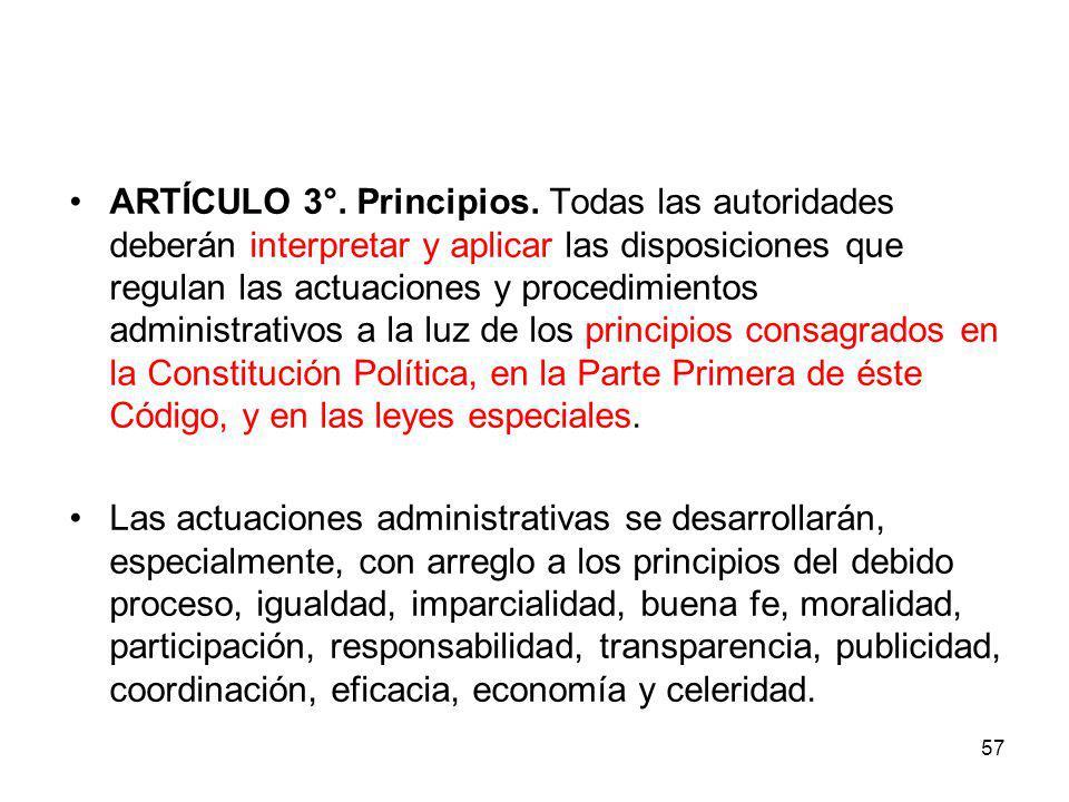 ARTÍCULO 3°. Principios. Todas las autoridades deberán interpretar y aplicar las disposiciones que regulan las actuaciones y procedimientos administrativos a la luz de los principios consagrados en la Constitución Política, en la Parte Primera de éste Código, y en las leyes especiales.
