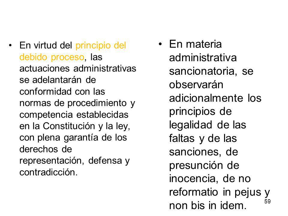 En materia administrativa sancionatoria, se observarán adicionalmente los principios de legalidad de las faltas y de las sanciones, de presunción de inocencia, de no reformatio in pejus y non bis in idem.