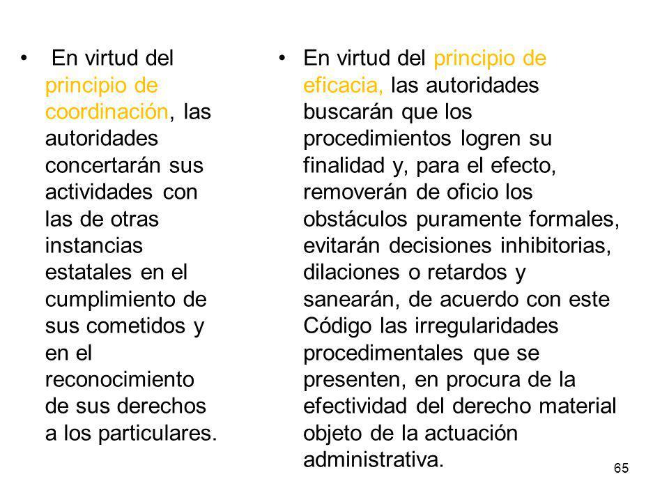 En virtud del principio de coordinación, las autoridades concertarán sus actividades con las de otras instancias estatales en el cumplimiento de sus cometidos y en el reconocimiento de sus derechos a los particulares.