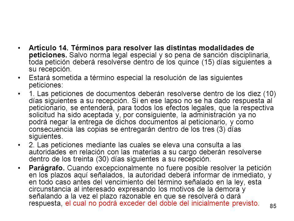 Artículo 14. Términos para resolver las distintas modalidades de peticiones. Salvo norma legal especial y so pena de sanción disciplinaria, toda petición deberá resolverse dentro de los quince (15) días siguientes a su recepción.