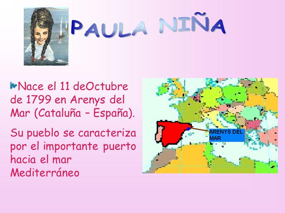 PAULA NIÑA Nace el 11 deOctubre de 1799 en Arenys del Mar (Cataluña – España).