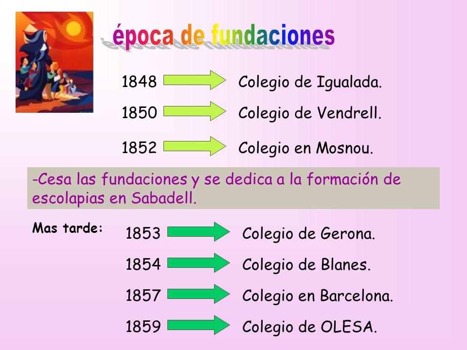 época de fundaciones 1848 Colegio de Igualada. 1850