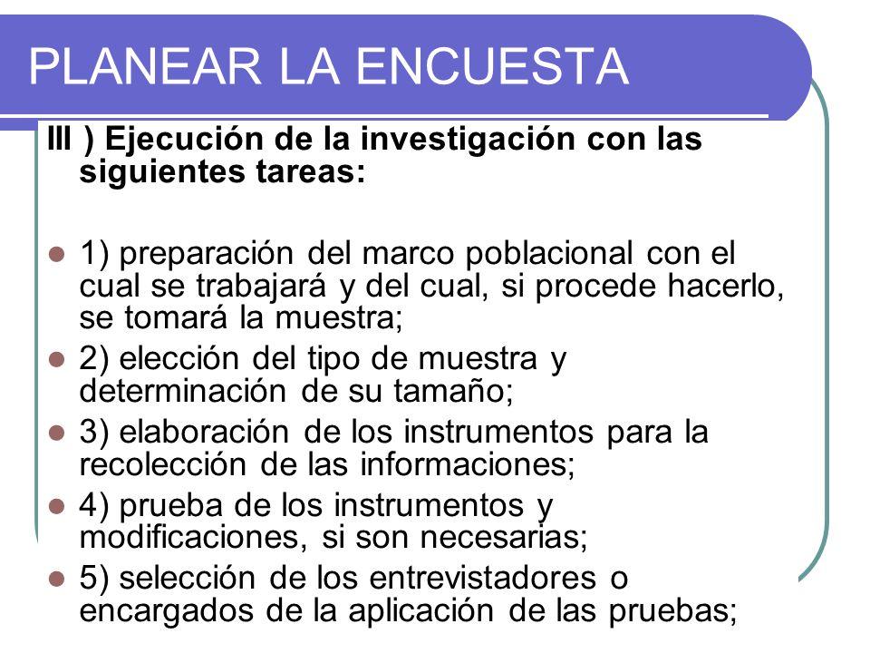 PLANEAR LA ENCUESTA III ) Ejecución de la investigación con las siguientes tareas: