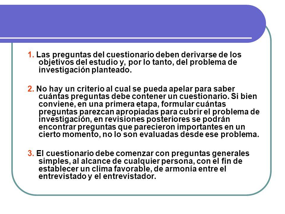1. Las preguntas del cuestionario deben derivarse de los objetivos del estudio y, por lo tanto, del problema de investigación planteado.